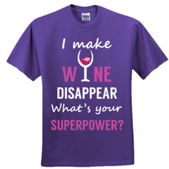 I Make Wine Disappear Whats Your Superpower - Adult Tshirt
