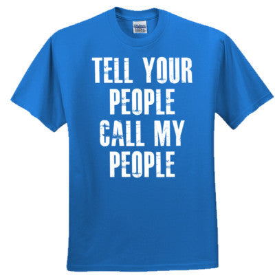 Have Your People Call My People Tshirt