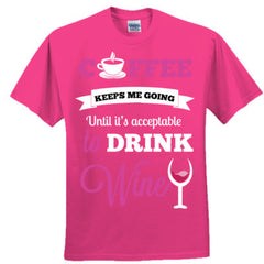 COFFEE KEEPS ME GOING UNTIL IT'S ACCEPTABLE TO DRINK WINE - Adult Tshirt