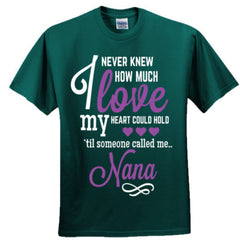 I NEVER KNEW HOW MUCH LOVE MY HEART COULD HOLD TIL SOMEONE CALLED ME NANA - Adult Tshirt