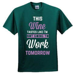 THIS WINE TASTES LIKE I'M NOT GOING TO WORK TOMORROW - Adult Tshirt