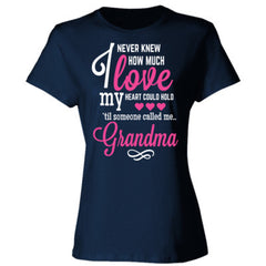I NEVER KNEW HOW MUCH LOVE MY HEART COULD HOLD TIL SOMEONE CALLED ME GRANDMA - Ladies' Cotton T-Shirt