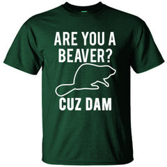 Are You A Beaver Cause Dam TShirt