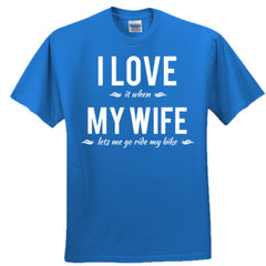 I LOVE IT WHEN MY WIFE LETS ME GO RIDE MY BIKE SHIRT - Adult Tshirt
