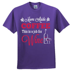 MOVE ASIDE COFFEE THIS IS A JOB FOR WINE - Adult Tshirt