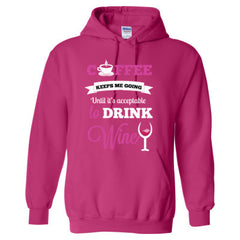 COFFEE KEEPS ME GOING UNTIL IT'S ACCEPTABLE TO DRINK WINE - Adult Hoodie