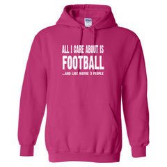 All I Care About Is Football And Like Maybe 3 People - Heavy Blend™ Hooded Sweatshirt