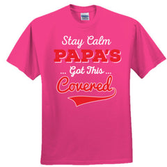 STAY CALM PAPA'S GOT THIS COVERED SHIRT - Adult Tshirt