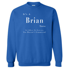 It's A Brian Thing You Wouldn't Understand Sweatshirt feature