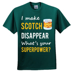I MAKE SCOTCH DISAPPEAR WHAT'S YOUR SUPERPOWER - Adult Tshirt