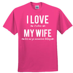 I LOVE IT WHEN MY WIFE LETS ME GO MOUNTAIN BIKING SHIRT - Adult Tshirt