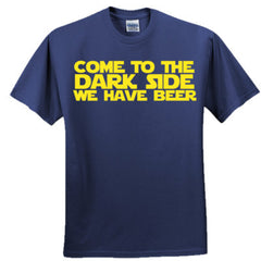 Come To The Dark Side We Have Beer T-Shirt