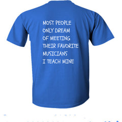 MUSIC TEACHER SOME PEOPLE ONLY DREAM OF MEETING THEIR FAVORITE MUSICIANS I TEACH Mine T Shirt
