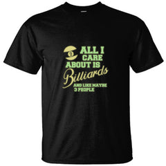 ALL I CARE ABOUT IS BILLIARDS AND LIKE MAYBE 3 PEOPLE GREAT FUNNY SHIRT - Ultracotton T-Shirt