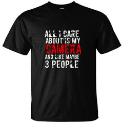 ALL I CARE ABOUT IS MY CAMERA AND LIKE MAYBE 3 PEOPLE GREAT SHIRT - Ultracotton T-Shirt