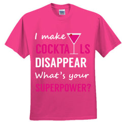 I Make Cocktails Disappear What's Your Superpower  - Adult Tshirt