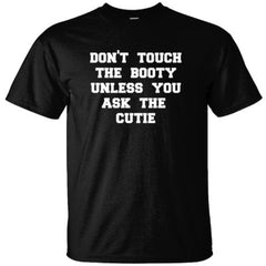 Don't Touch The Booty Unless You Ask The Cutie TShirt