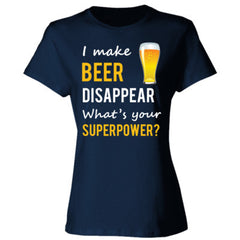 I Make Beer Disappear What's Your Superpower - Ladies' Cotton T-Shirt