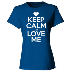Keep Calm and Love Me - Ladies' Cotton T-Shirt