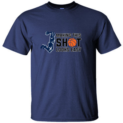MAKING THIS SHOT LOOKS EASY BASKETBALL SHIRT - Ultracotton T-Shirt