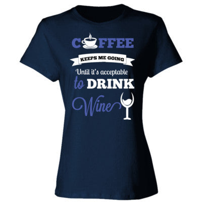 COFFEE KEEPS ME GOING UNTIL IT'S ACCEPTABLE TO DRINK WINE BLUE - Ladies' Cotton T-Shirt