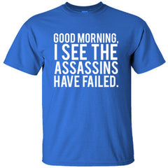 Good morning, I see the assassins have failed TShirt
