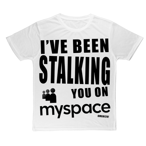 """I've Been Stalking You on Myspace"" Classic Sublimation Adult T-Shirt"