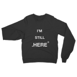 I'm Still Here // Classic Adult Sweatshirt