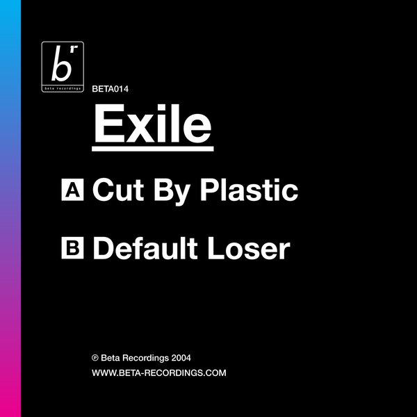 BETA014 - Exile - Cut By Plastic b/w Default Loser (2005)