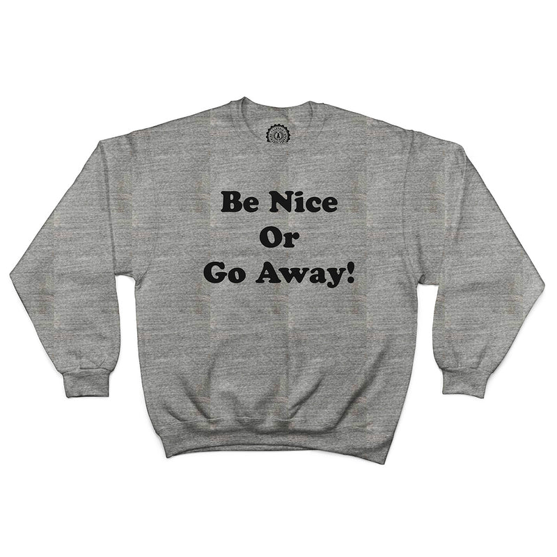 Unisex Be Nice or Go Away Sweatshirt