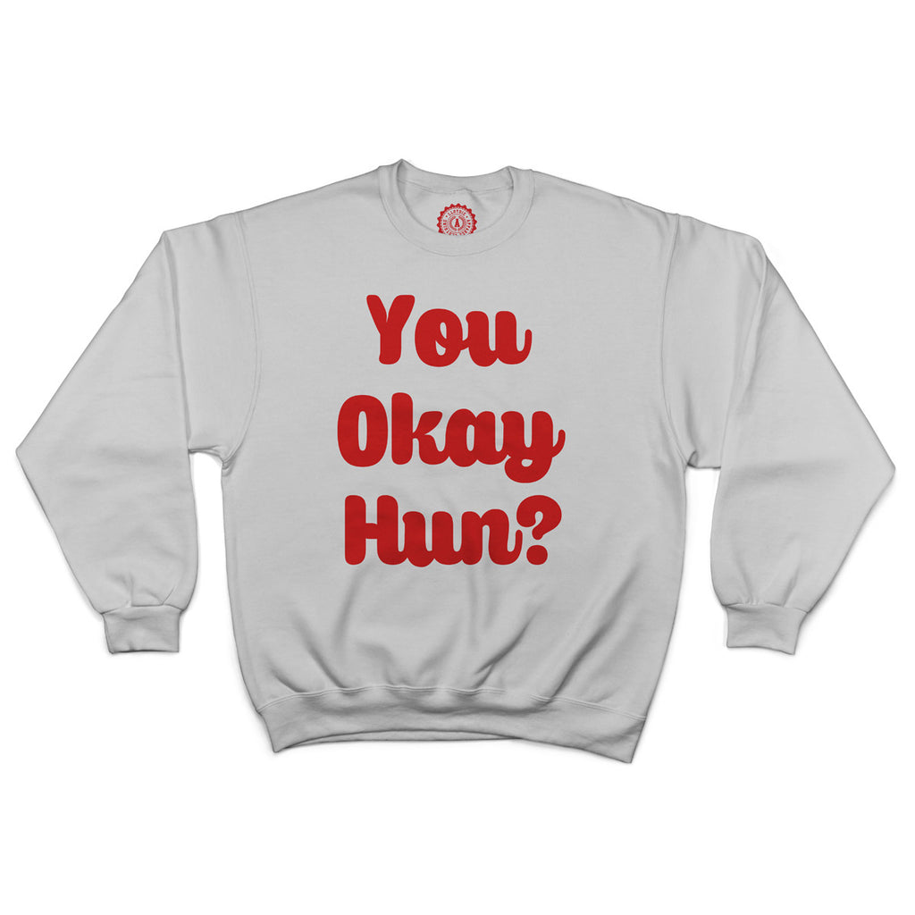 You Okay Hun? Sweatshirt