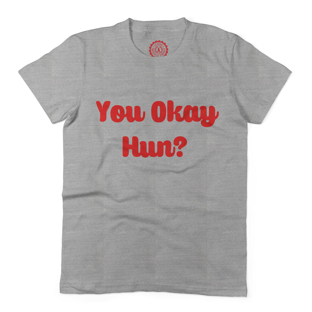 Women's You Okay Hun? T-Shirt