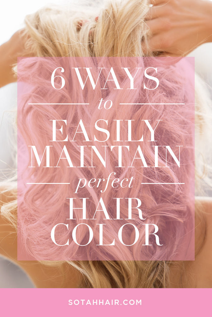 6 Ways to Easily Maintain Perfect Hair Color - SOTAH (STATE OF THE ART HAIR)