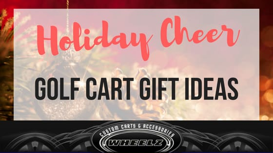 Give Your Golf Cart Some Holiday Cheer: Top 5 Golf Cart Gift Ideas