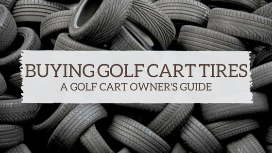 Buying Golf Cart Tires: An Owner's Guide