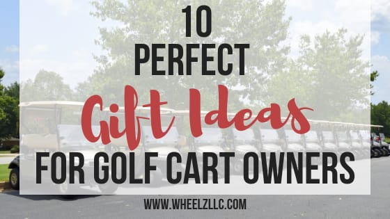 10 Perfect Gift Ideas for Golf Cart Owners