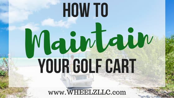 How to Maintain Your Golf Cart to Extend Its Life