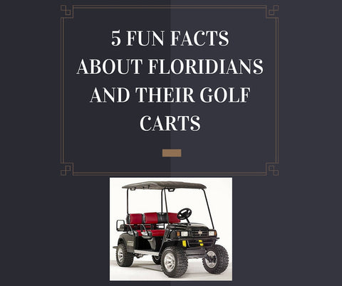 5 Fun Facts About Floridians And Their Golf Carts