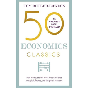50 Economics Classics, by Tom Butler-Bowdon