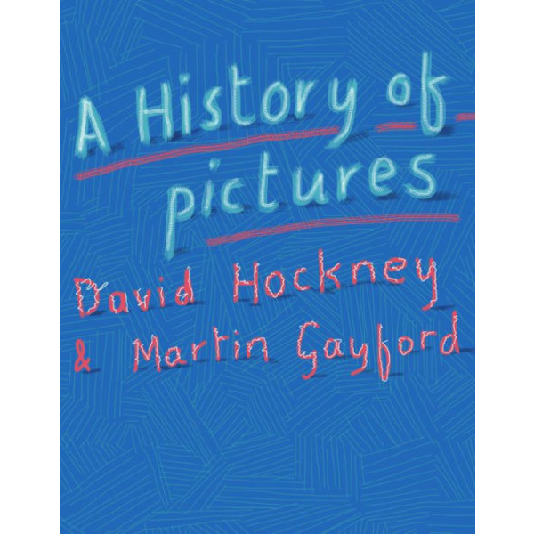 A History of Pictures: From the Cave to the Computer Screen by David Hockney, Martin Gayford