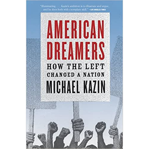 American Dreamers: How the Left Changed a Nation, by Michael Kazin