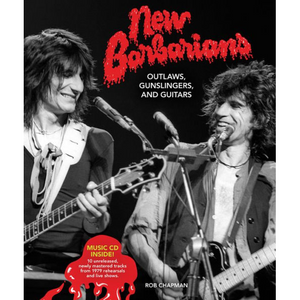 New Barbarians: Outlaws, Gunslingers, and Guitars, by Rob Chapman