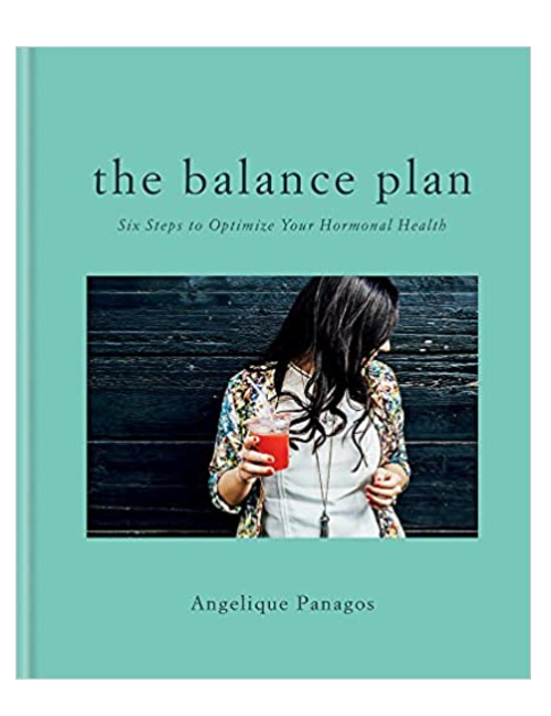 The Balance Plan: Six Steps To Optimize Your Hormonal Health (Hardcover) By Angelique Panagos