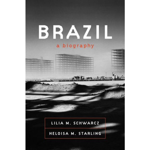 Brazil: A Biography, by Lilia M. Schwarcz and  Heloisa M. Starling