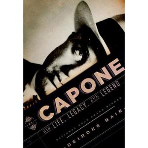 Al Capone: His Life, Legacy, and Legend,by Deirdre Bair