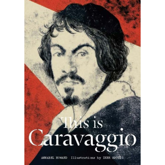 This is Caravaggio, by Annabel Howard.