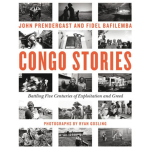 Congo Stories: Battling Five Centuries of Exploitation and Greed, by John Prendergast and others