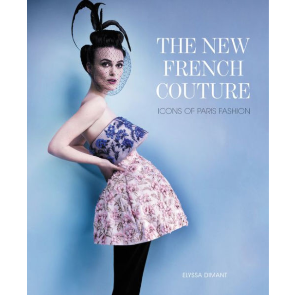 The New French Couture: Icons of Paris Fashion, by Elyssa Dimant