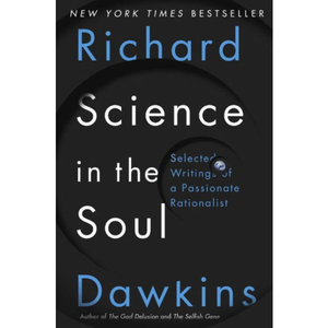 Science in the Soul: Selected Writings of a Passionate Rationalist, by Richard Dawkins