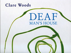 Clare Woods: Deaf Man's House, by Simon Wallis and Barry Schwabsky.